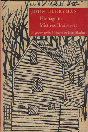 Homage to Mistress Bradstreet; With Pictures by Ben Shahn. John Berryman.