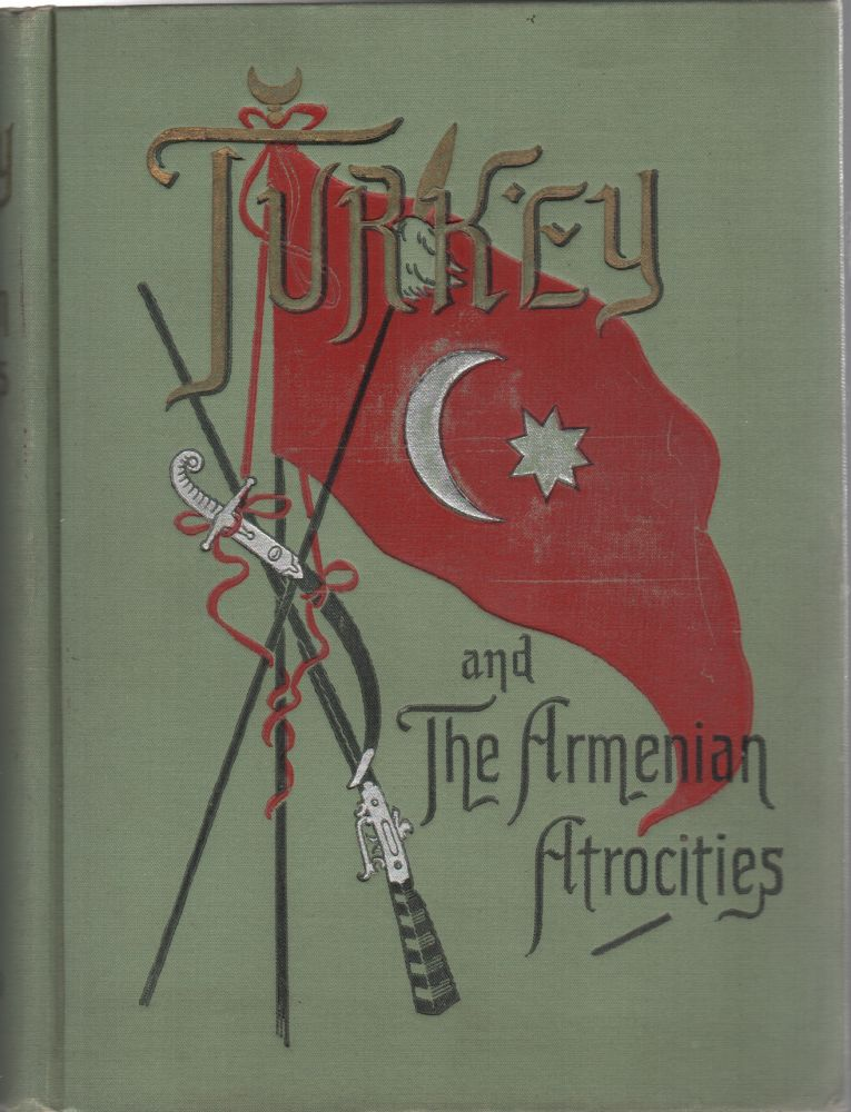 Turkey and the Armenian Atrocities; . . .With an Introduction by Miss Frances E. Willard. . . Profusely Illustrated. Rev. Edwin M. Bliss.