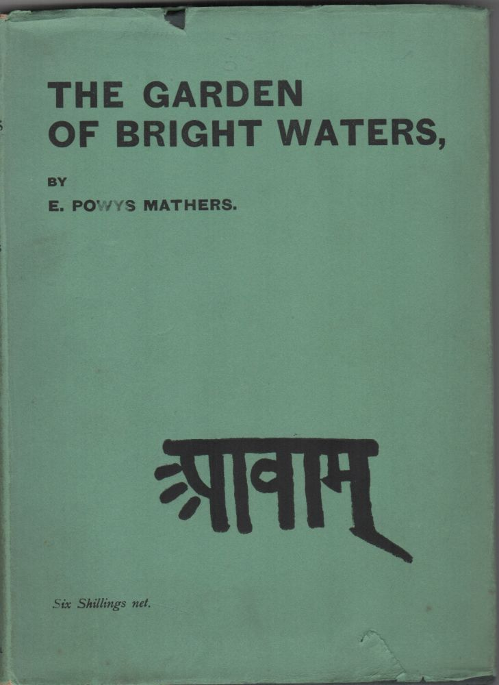 The Garden of Bright Waters; One Hundred and Twenty Asiatic Love Poems Translated by E. Powys Mathers. E. Powys Mathers.