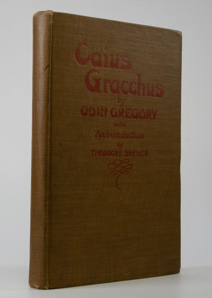 Caius Gracchus; A Tragedy . . . With an Introduction by Theodore Dreiser. Thedore Dreiser, Odin Gregory.