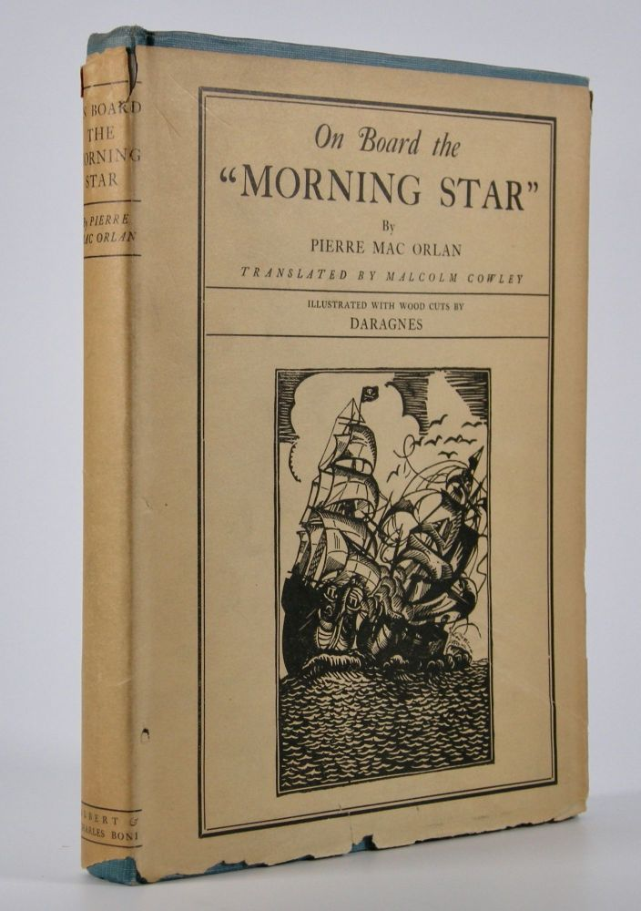 On Board the Morning Star; Translated from the French by Malcolm Cowley. Illustrated with Woodcuts by Daragnes. Malcolm Cowley, Pierre Mac Orlan.