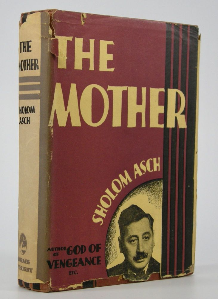 The Mother; Translated by Nathan Ausubel. Preface by Ludwig Lewisohn. Sholom Asch, Sholem, sic.
