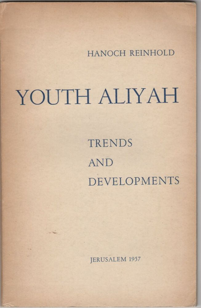 Youth Aliyah:; Trends and Developments. Israel/Zionism, Hanoch Reinhold.
