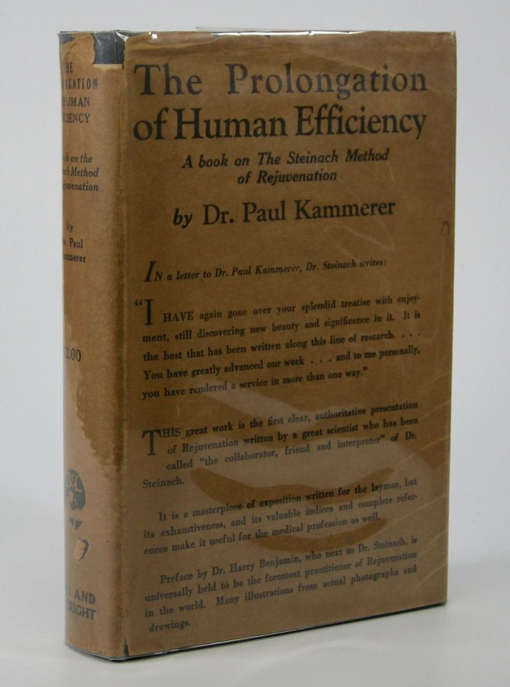 Rejuvenation and the Prolongation of Human Efficiency:; Experiences with the Steinach-Operation on Man and Animals. With an Introduction by Dr. Harry Benjamin. Paul Kammerer.