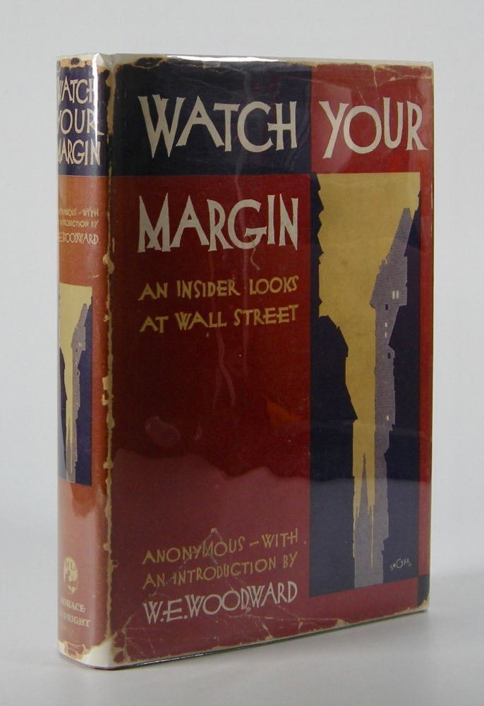 Watch Your Margin; An Insider Looks at Wall Street. With an Intorduction by W.E. Woodward. Wall Street, Anonymous.