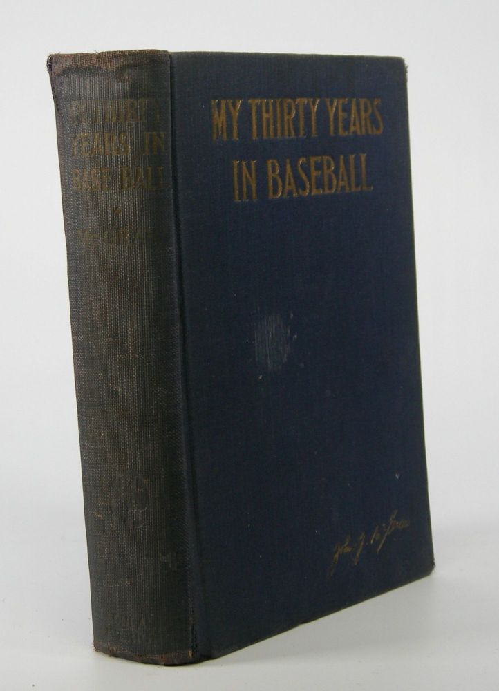 My Thirty Years in Baseball; With an Introduction by George M. Cohan. John J. McGraw.