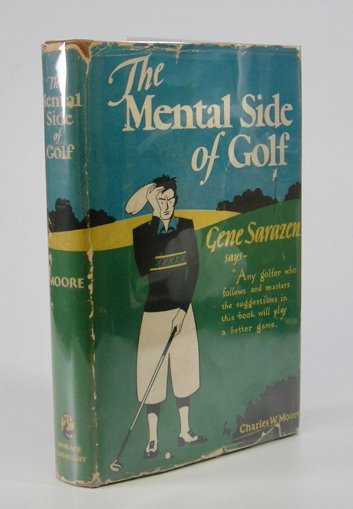 The Mental Side of Golf.; With a Foreword by Gene Sarazen. Golf, Charles W. Moore.