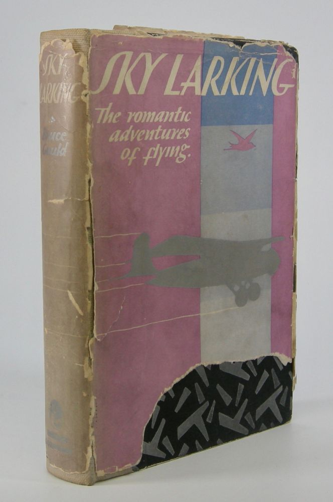 Sky Larking:; The Romantic Adventure of Flying. With seven illustrations by Cosmo Clark. Aviation, Bruce Gould.