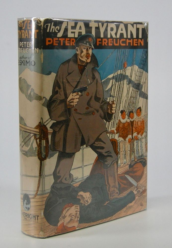 The Sea Tyrant; Authorized Translation from the Danish by Edwin Bjorkman. Peter Freuchen.