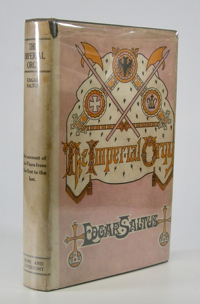 The Imperial Orgy; An Account of the Tsars from the First to the Last. Edgar Saltus.