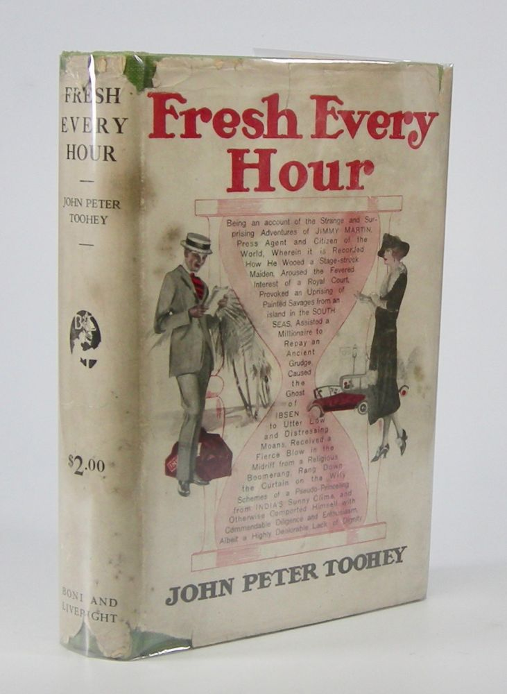 Fresh Every Hour:; Detailing the Adventures, Comic and Pathetic, of one Jimmy Martin, Purveyor of Publicity, a Young Gentleman Possessing Sublime Nerve, Whimsical Imagination, Colossal Impudence, and, Withal, the Heart of a Child. John Peter Toohey.