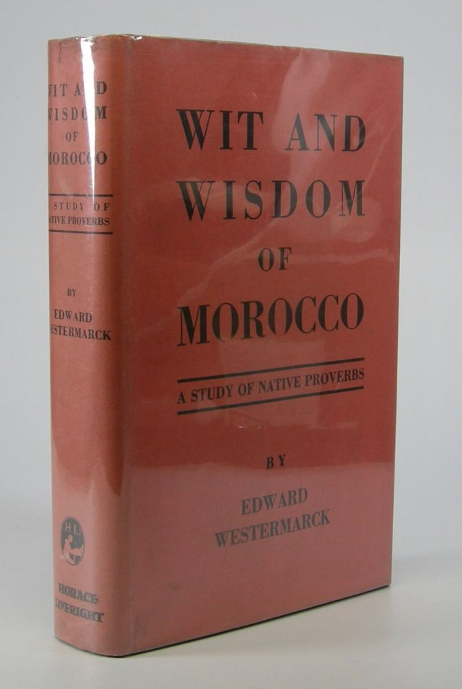 Wit and Wisdom of Morocco:; A Study of Native Proverbs. With the Assistance of Shereff 'Abd-es-Salam El-Baqqali. Edward Westermarck.