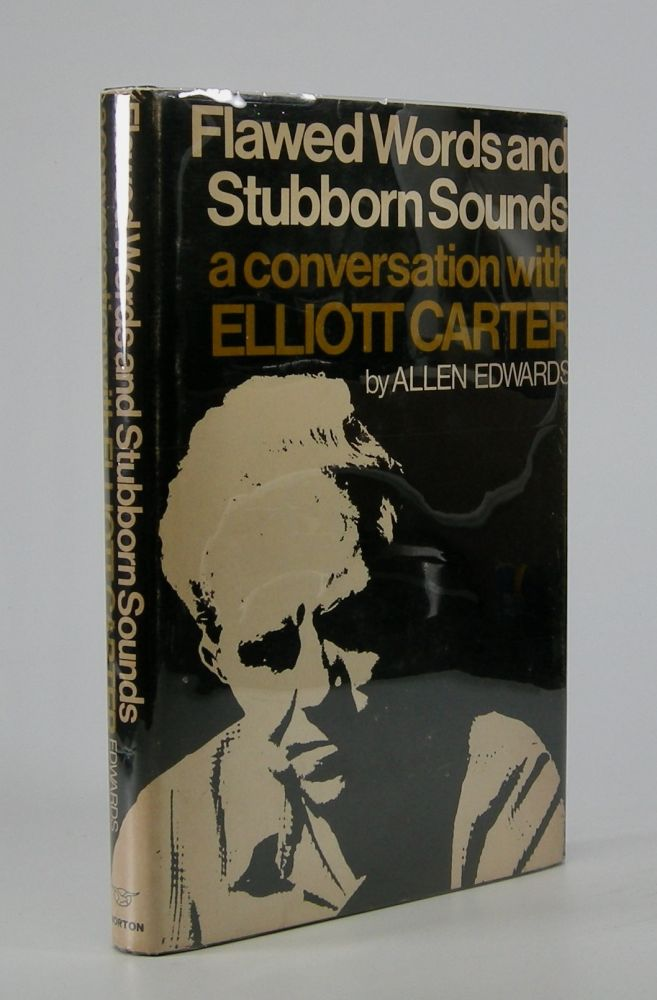 Flawed Words and Stubborn Sounds:; A Conversation with Elliott Carter by Allen Edwards. Elliott Carter.
