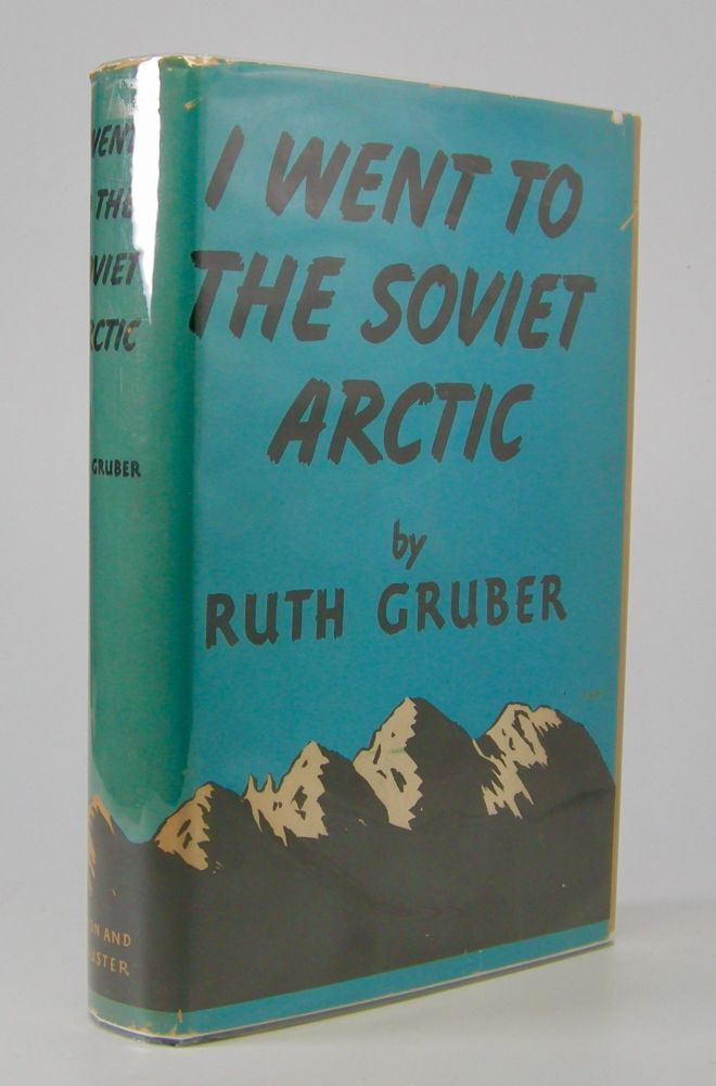 I Went to the Soviet Arctic. Ruth Gruber.