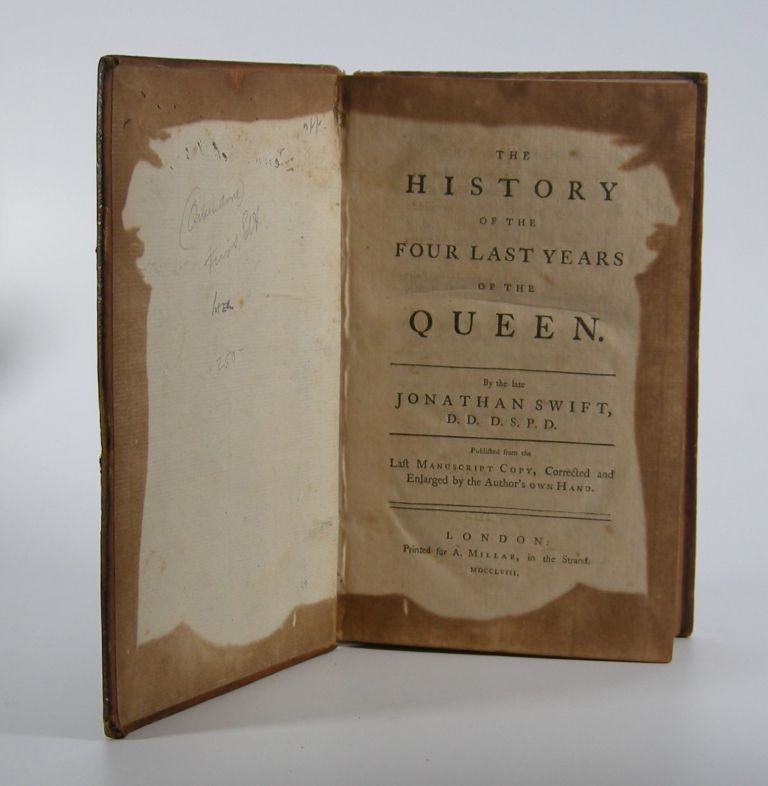 The History of the Four Last Years of the Queen.; Published from the Last Manuscript Copy, Corrected and Enlarged by the Author's Own Hand. Jonathan Swift.