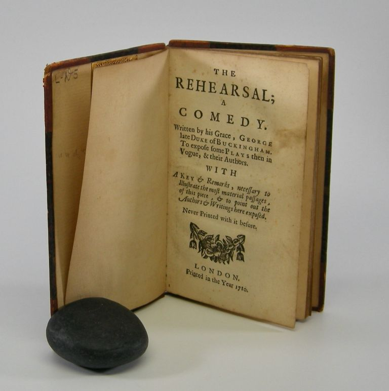 The Rehearsal;; A Comedy . . . With A Key, and Remarks, necessary to Illustrate the most material passages, of this piece, & to point out the Authors & Writings here exposed. Never Printed with it before. George Duke of Buckingham, Villiers.
