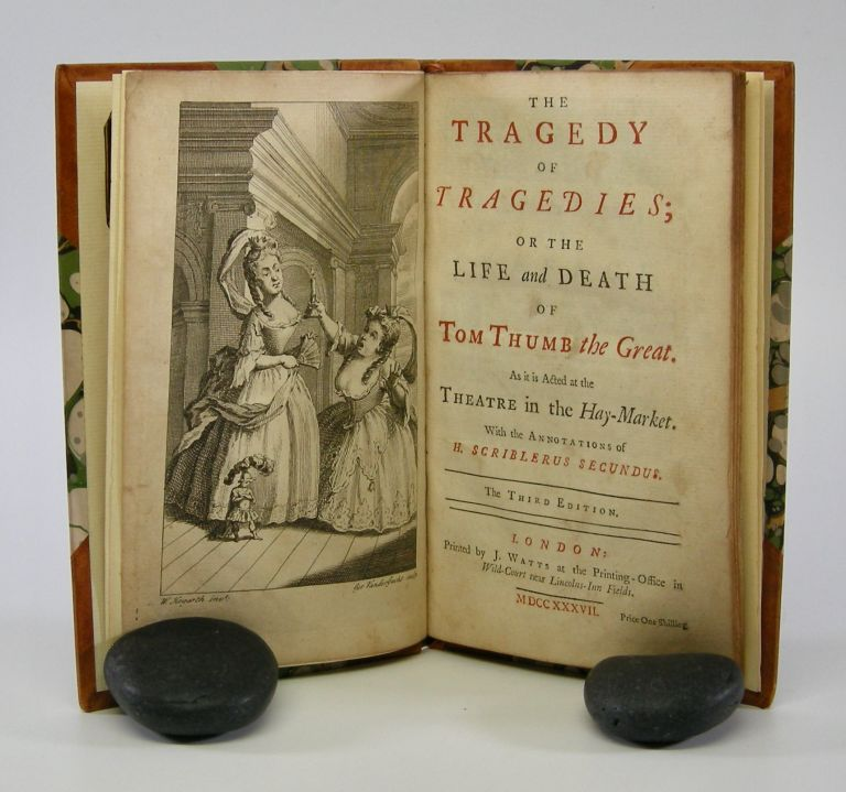 The Tragedy of Tragedies; Or the Life and Death of Tom Thumb the Great; As it is Acted at the Theatre in the Hay-Market. With the Annotations of H. Scriblerus Secundus. Henry Fielding.