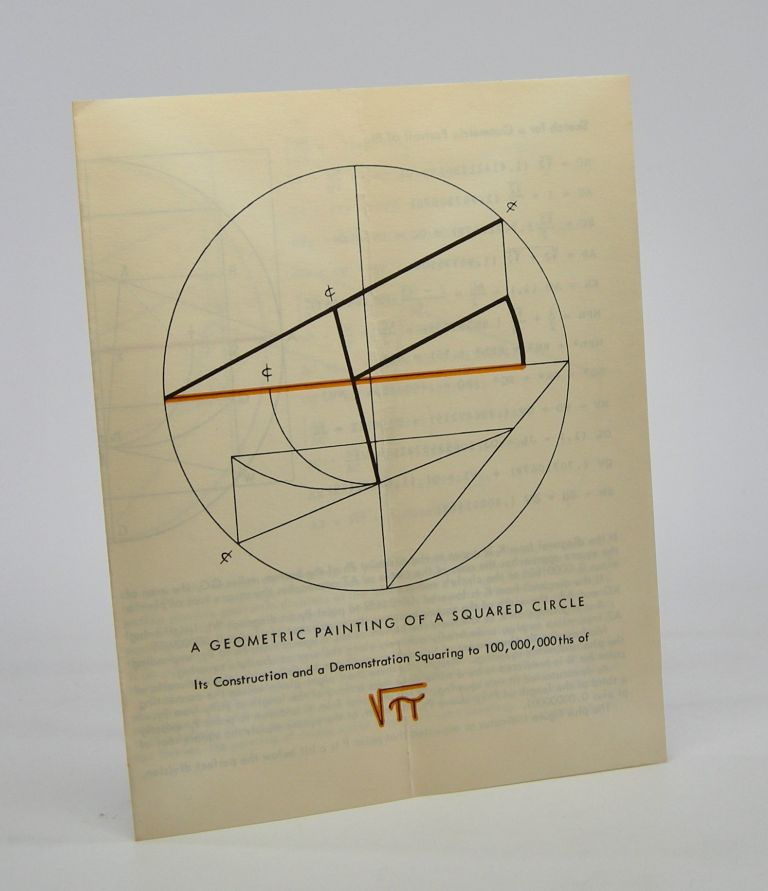 A Geometric Painting of a Squared Circle; Its Construction and a Demonstration Squaring to 100,000,000ths of [square root of pi]. Crockett Johnson.