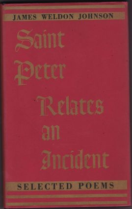 Saint Peter Relates an Incident; Selected Poems. James Weldon Johnson