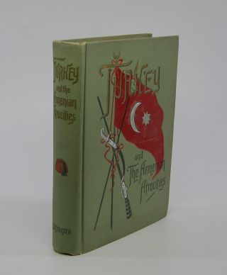 Turkey and the Armenian Atrocities; . . .With an Introduction by Miss Frances E. Willard. . . Profusely Illustrated