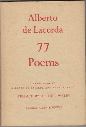 77 Poems; With a Preface by Arthur Waley. Translated by Alberto de Lacerda and Arthur Waley. Alberto de Lacerda.
