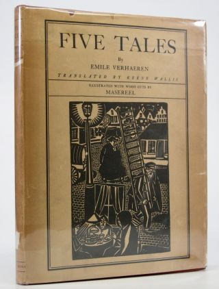 Five Tales.; Translated by Keene Wallis. With 28 Woodcuts by Frans Masereel. Emile Verhaeren