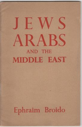 Jews, Arabs and the Middle East. Israel/Zionism, Ephraim Broido.
