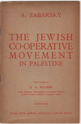 The Jewish Co-Operative Movement in Palestine; With a preface by R.A. Palmer. Israel/Zionism, A. Zabarsky.