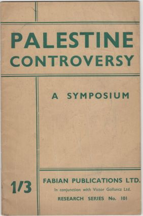 Palestine Controversy:; A Symposium. Papers prepared for the Fabian Colonial Bureau, with an introduction by H.N. Brailsford. Israel/Zionism, H. N. Brailsford.