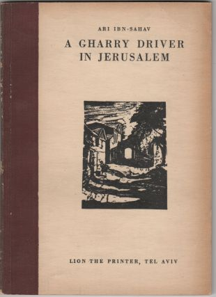 A Gharry Driver in Jerusalem; Translated by Sylvia Satten. Wood-Cuts by Jacob Steinhardt. Israel/Zionism, Ari Ibn-Sahav.