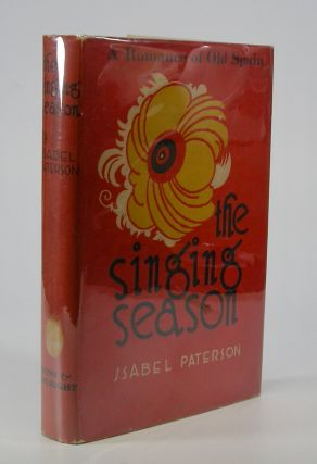 The Singing Season; A Romance of Old Spain. Isabel Paterson
