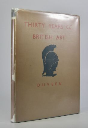 Thirty Years of British Art; With an introduction by Sir Martin Conway, M.P. Sir Joseph Duveen
