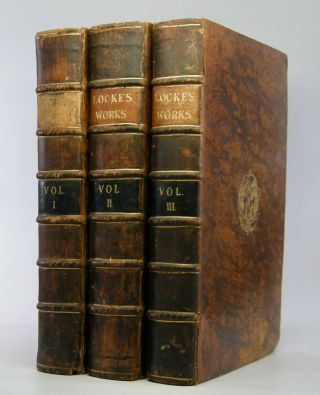 The Works; of John Locke, Esq. In Three Volumes . . John Locke